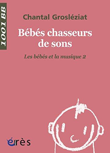 Les bébés et la musique : Volume 2, Bébés chasseurs de sons par Chantal Grosléziat