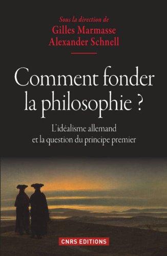 Comment fonder la philosophie ? L'idalisme allemand et la question du principe premier