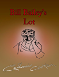 Bill Bailey's Lot (The Bailey Chronicles series Book 2)