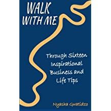 Walk With Me: Through Sixteen Inspirational Business and Life Tips