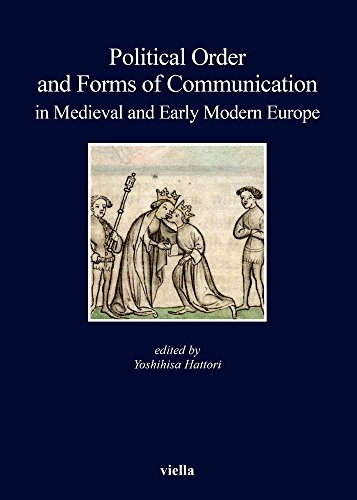 Political Order and Forms of Communication in Medieval and Early Modern Europe (I Libri Di Viella)