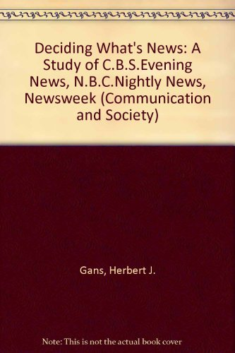 deciding-whats-news-a-study-of-cbsevening-news-nbcnightly-news-newsweek-communication-and-society