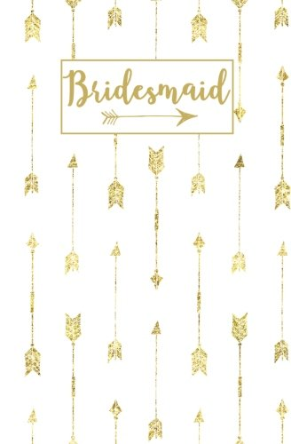 Bridesmaid: White Gold Arrow Blank Modern Calligraphy Journal, Wedding Planning Notebook, 110 Lined Pages, 5.25 x 8, Stylish Journal for Bride Family, ... Bridal Party Gifts: Volume 4 (Gold Weddings) por Blank Wedding Planners