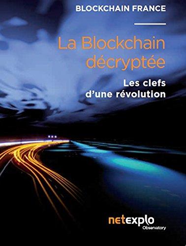 La blockchain décryptée - les clefs d'une révolution par Blockchain France