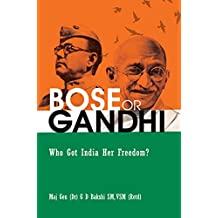 BOSE OR GANDHI: Who Got India Her Freedom?