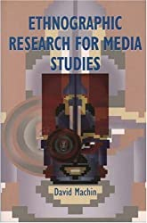 Ethnographic Research for Media Studies by David Machin (2002-03-29)