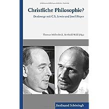 Christliche Philosophie?: Denkwege mit C.S. Lewis und Josef Pieper