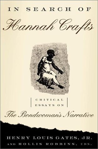 In Search Of Hannah Crafts: Critical Essays On The Bondwoman's Narrative First Printing edition by Gates Jr., Henry Louis, Robbins, Hollis (2003) Hardcover