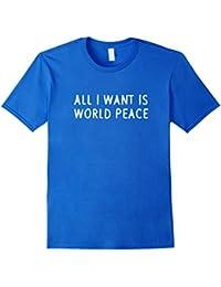All I Want Is World Peace Women Men T-Shirt