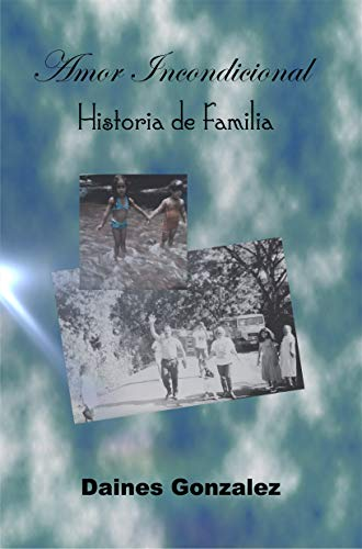 Historia de familia: Amor incondicional por Daines Gonzalez