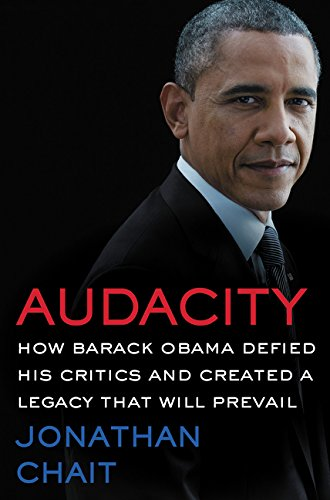 Audacity: How Barack Obama Defied His Critics and Created a Legacy That Will Prevail por Jonathan Chait