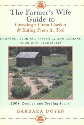 The Farmer's Wife Guide to Growing a Great Garden and Eating from it Too!: Storing, Freezing, and Cooking Your Own Vegetables: Growing, Storing, ... Vegetables - 200+ Recipes and Serving Ideas! by Doyen, Barbara (2002) Hardcover