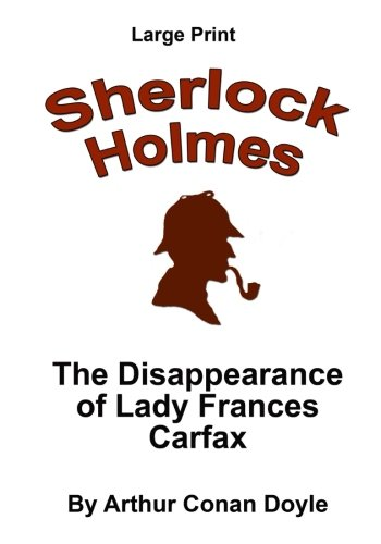 the-disappearance-of-lady-frances-carfax-sherlock-holmes-in-larger-print-volume-45-sherlock-holmes-i