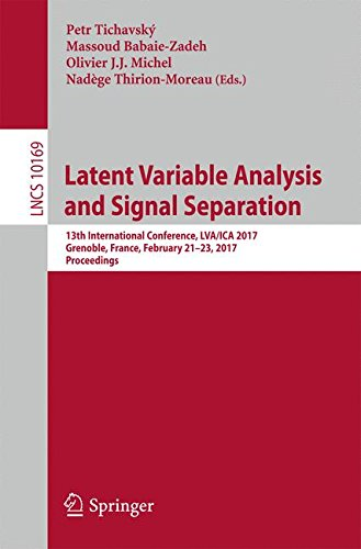 Latent Variable Analysis and Signal Separation: 13th International Conference, LVA/ICA 2017, Grenoble, France, February 21-23, 2017, Proceedings (Lecture Notes in Computer Science)