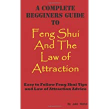 A Complete Beginners Guide to Feng Shui and The Law of Attraction: A Pathway to Prosperity: 1