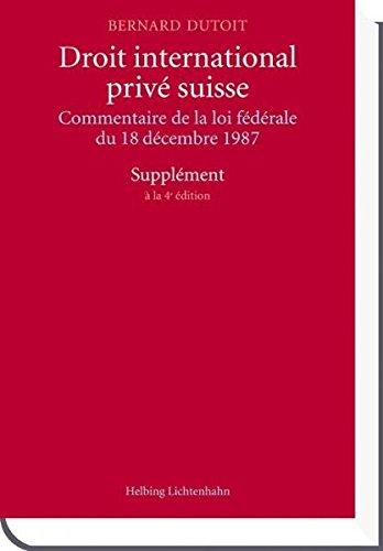Droit international privé suisse:  Commentaire de la loi fédérale du 18 décembre 1987 - Supplément à la 4e édition