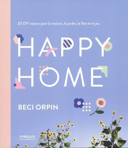 Happy Home: 20 DIY nature pour la maison, le jardin, la fête et le jeu