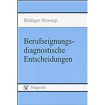 Berufseignungsdiagnostische Entscheidungen: Zur Bewährung eignungsdiagnostischer Ansätze