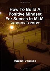 How To Build A Positive Mindset For Success In MLM- Guidelines To Follow.