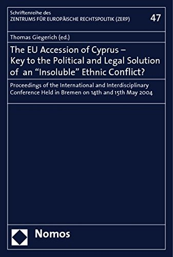 The EU Accession of Cyprus - Key to the Political and Legal Solution of an -Insoluble- Ethnic Conflict?: Proceedings of the International and ... Rechtspolitik Der Universitat Bremen)
