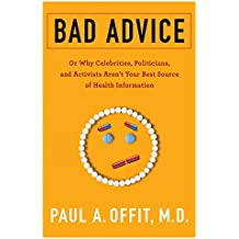 Bad Advice: Or Why Celebrities, Politicians, and Activists Aren't Your Best Source of Health Information (English Edition)