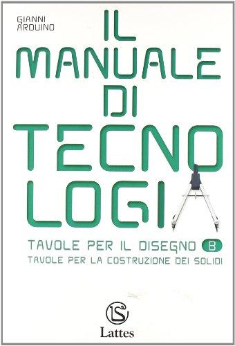 Il manuale di tecnologia. Con tavole per il disegno B. Con espansione online. Per la Scuola media