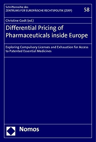 Differential Pricing of Pharmaceuticals inside Europe: Exploring Compulsory Licenses and Exhaustion for Access to Patented Essential Medicines ... Der Universitat Bremen (Zerp), Band 58)