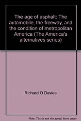 The age of asphalt: The automobile, the freeway, and the condition of metropolitan America (The America's alternatives series)