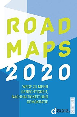 Roadmaps 2020: Wege zu mehr Gerechtigkeit, Nachhaltigkeit und Demokratie