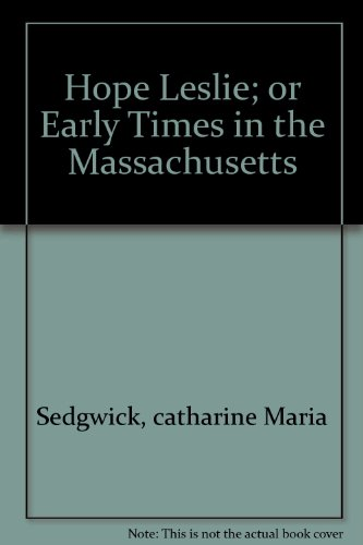 Hope Leslie; or Early Times in the Massachusetts