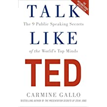 Talk Like TED: The 9 Public Speaking Secrets of the World's Top Minds by Carmine Gallo (2016-04-07)
