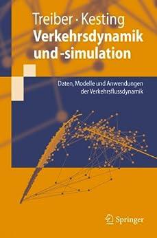 Verkehrsdynamik und -simulation: Daten, Modelle und Anwendungen der Verkehrsflussdynamik (Springer-Lehrbuch) von [Treiber, Martin, Kesting, Arne]