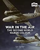 War in the Air: The Second World War in Colour