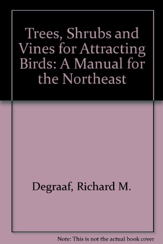 Trees, Shrubs and Vines for Attracting Birds: A Manual for the Northeast