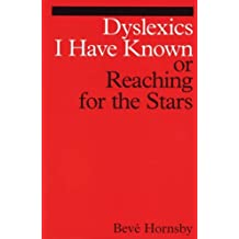 Dyslexics I Have Known: Reaching for the Stars (Dyslexia Series (Whurr)) by Bev?? Hornsby (2001-05-01)
