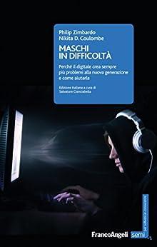Maschi in difficoltà: Perché il digitale crea sempre più problemi alla nuova generazione e come aiutarla di [Zimbardo, Philip, Coulombe, Nikita]