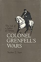 Colonel Grenfell's Wars: The Life of a Soldier of Fortune
