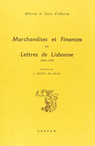 Marchandises et finances. Lettres de Lisbonne, tome 3 par José Gentil Da Silva