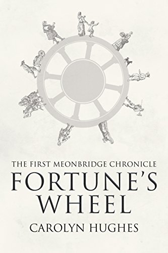 Fortune's Wheel: The First Meonbridge Chronicle (The Meonbridge Chronicles Book 1) by [Hughes, Carolyn]