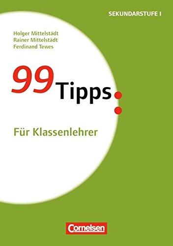 99 Tipps - Praxis-Ratgeber Schule für die Sekundarstufe I und II: Für Klassenlehrer: Buch