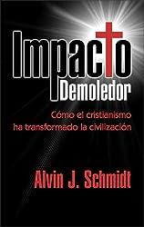 Impacto Demoledor: Como el cristianismo ha transformado la civilizacion (Spanish Edition) by Alvin J. Schmidt (2004-04-27)