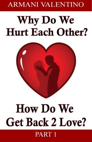 Why Do We Hurt Each Other? & How Do We Get Back to Love? - Part 1: How to Save Your Relationship (Get Back 2 Love) (English Edition)