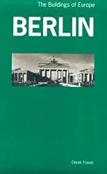 Berlin: The Buildings of Europe by Derek Fraser (1997-03-15)