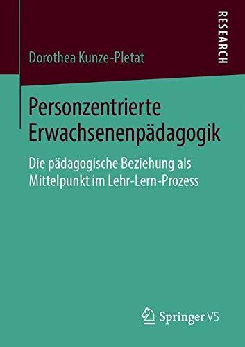 Personzentrierte Erwachsenenpädagogik: Die pädagogische Beziehung als Mittelpunkt im Lehr-Lern-Prozess