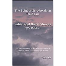 The Edinburgh - Aberdeen Train Line  -what's out the window as you pass....: First half of booklet is Northbound directionSecond half is Southbound direction (English Edition)