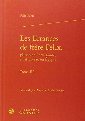 Les Errances de frère félix, pèlerin en Terre Sainte, en Arabie et en Egypte : Tome 3
