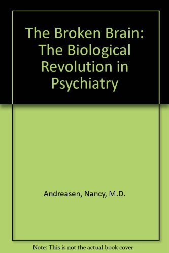 The Broken Brain: The Biological Revolution in Psychiatry by Nancy, M.D. Andreasen (1984-08-01)