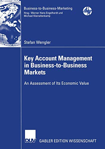 Key Account Management in Business-to-Business Markets: An Assessment of Its Economic Value (Business-to-Business-Marketing)