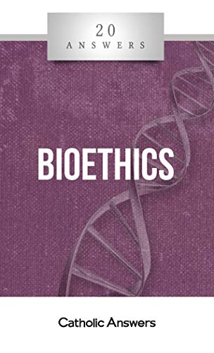 20 Answers- Bioethics (20 Answers Series from Catholic Answers Book 27) (English Edition)