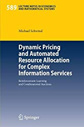 Dynamic Pricing and Automated Resource Allocation for Complex Information Services: Reinforcement Learning and Combinatorial Auctions (Lecture Notes in Economics and Mathematical Systems) by Michael Schwind (2007-02-15)